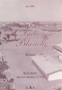 L'Indienne blanche : Kourou en ces années 67-68