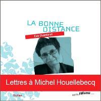 La bonne distance : lettres à Michel Houellebecq