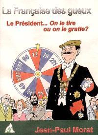 La Française des gueux : le président... on le tire ou on le gratte ? : roman politico-fantastique
