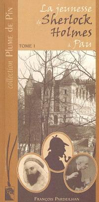 La jeunesse de Sherlock Holmes à Pau. Volume 1