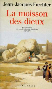 La Moisson des dieux : la constitution des grandes collections égyptiennes, 1815-1830