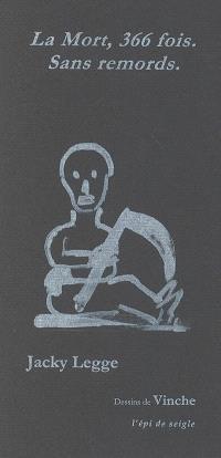 La mort, 366 fois, sans remords : 365 petites pensées, épigrammes, épitaphes, expressions ricochets... au sujet de la mort, plus une pour les années bissextiles