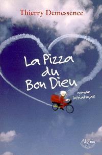 La pizza du bon Dieu : roman initiatique