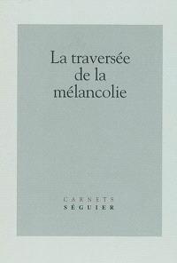 La traversée de la mélancolie : journée d'études du 25-02-2000, Université de Paris 7-Denis Diderot