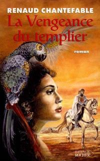 La vengeance du templier. Volume 1