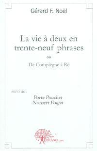 La vie à deux en trente-neuf phrases ou de Compiègne à Ré; Suivi de Porte Fouchet; Norbert Folgat