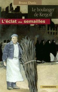Le boulanger de Kergoff. Volume 1, L'éclat des semailles