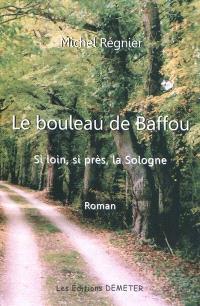Le bouleau de Baffou : si loin, si près, la Sologne
