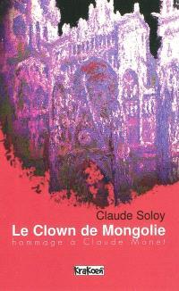 Le clown de Mongolie : hommage à Claude Monet