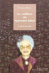 Le coiffeur du Splendid Hôtel : et autres nouvelles