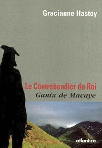 Le contrebandier du roi : Ganix de Macaye