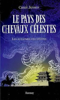 Le pays des chevaux célestes. Volume 2, Les royaumes des steppes