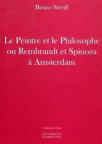 Le peintre et le philosophe ou Rembrandt et Spinoza à Amsterdam