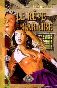 Le rêve caraïbe. Volume 1