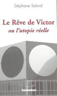 Le rêve de Victor ou L'utopie réelle : nouvelle