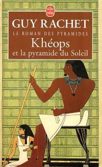 Le roman des pyramides. Volume 1, Khéops et la pyramide du soleil