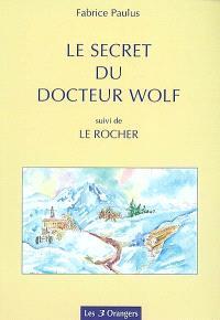 Le secret du docteur Wolf; Suivi de Le rocher
