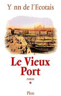 Le vieux port. Volume 1