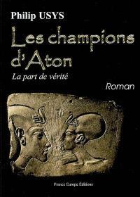 Les champions d'Aton : la part de vérité
