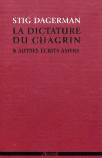 La dictature du chagrin : & autres écrits amers (1945-1953)