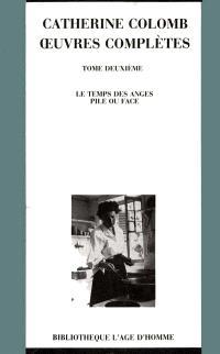 Oeuvres complètes. Volume 2, Le Temps des anges; Pile ou face
