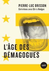 L'âge des démagogues  : entretiens avec Chris Hedges