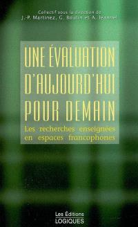 Une évaluation d'aujourd'hui pour demain  : les recherches enseignées en espaces francophones