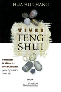 Vivre le feng shui  : questions et réponses déterminantes..