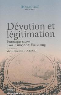 Dévotion et légitimation : patronages sacrés dans l'Europe des Habsbourg