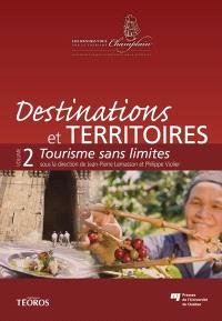 Destinations et territoires. Volume 2, Tourisme sans limite
