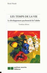 Les temps de la vie  : le développement psychosocial de l'adulte