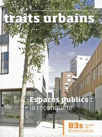 Traits urbains : le mensuel opérationnel des acteurs du développement et du renouvellement urbains. n° 83s, Espaces publics : la reconquête