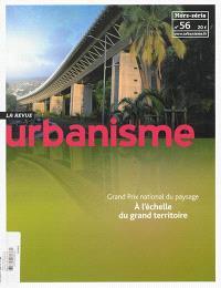 Urbanisme, hors-série. n° 56, Grand prix national du paysage : à l'échelle du grand territoire