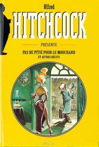 Hitchcock présente. Volume 1, Pas de pitié pour les mouchards : et autres récits
