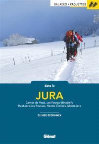 Balades à raquettes dans le Jura : canton de Vaud, Les Fourgs-Métabief, Haut-Jura Les Rousses, Hautes-Combes, Monts-Jura