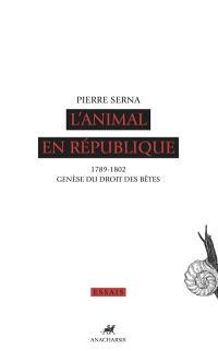 L'animal en République : 1789-1802 : genèse du droit des bêtes
