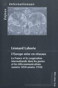 L'Europe mise en réseaux : la France et la coopération internationale dans les postes et les télécommunications (années 1850-années 1950)