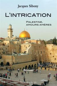L'intrication : Palestine, amours amères