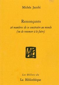 Humanitatis elementi. Volume 3, Renonçants : 26 manières de se soustraire au monde (ou de renoncer à le faire)