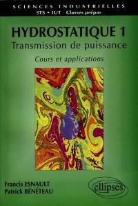 Hydrostatique : transmission de puissance, cours et applications, STS, IUT, classes prépas. Volume 1