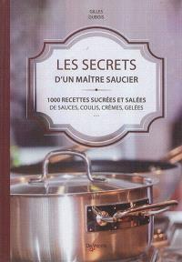 Les secrets d'un maître saucier : 1.000 recettes sucrées et salées de sauces, coulis, crèmes, gelées...