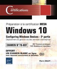 Windows 10, configuring Windows devices : préparation à la certification MCSA, examen n° 70-697. Volume 2, Déploiement et gestion via des services d'entreprise : 36 travaux pratiques, 143 questions réponses