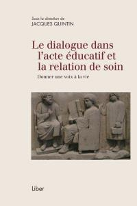 Le dialogue dans l'acte éducatif et la relation de soin  : donner une voix à la vie