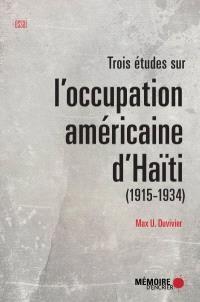 Trois études sur l'occupation américaine d'Haïti (1915-1934)