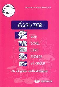 Ecouter pour dire, lire, écrire et créer : CD et guide méthodologique : français 8-10