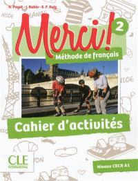 Merci ! méthode de français 2 : niveau CECR A1 : cahier d'activités