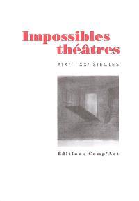 Impossibles théâtres : XIXe-XXe siècles