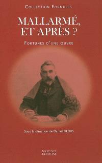 Mallarmé et après ? : fortunes d'une oeuvre : colloque de Tournon & Valence, 24-28 octobre 1998