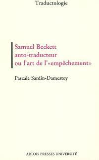 Samuel Beckett auto-traducteur ou L'art de l'empêchement : lecture bilingue et génétique des textes courts auto-traduits (1946-1980)