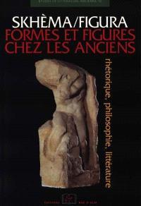 Skhèma-figura, formes et figures chez les anciens : rhétorique, philosophie, littérature
